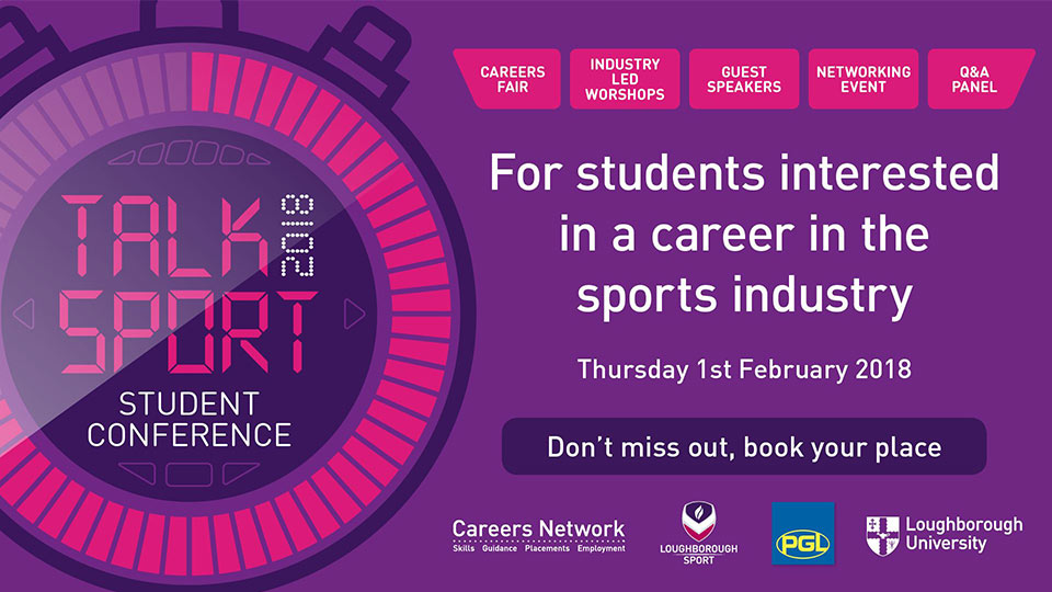 "Pictured is the Talk Sport Student Conference logo, which is shaped like a stopwatch. It also has the words: careers fair, industry-led workshops, guest speakers, networking event, Q&A panel. Another body of text reads: ""Students interested in a career in the sports industry"". The Careers Network, Loughborough Sport, PGL and Loughborough University have their logos at the bottom of the image."