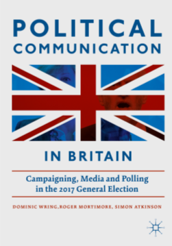 Political Communication in Britain: Campaigning, Media and Polling in the 2017 General Election.