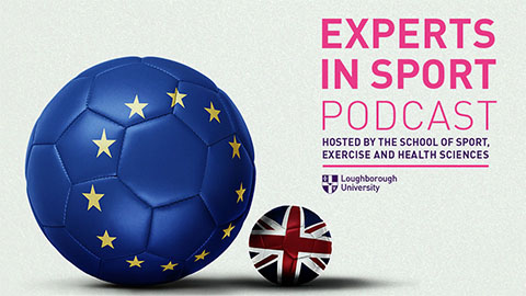 The latest instalment of the 'Experts in Sport' podcast looks at Brexit and the Premier League.