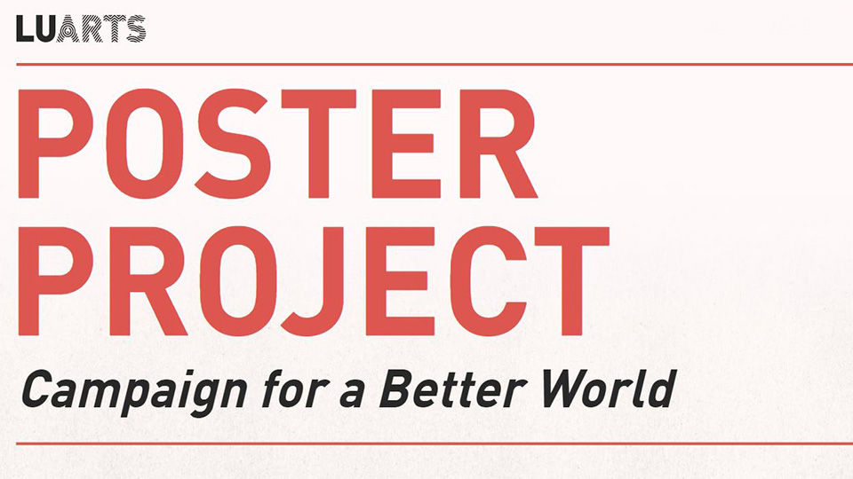 pink and red banner with the words 'Poster Project, campaign for a better world' and the LU Arts logo