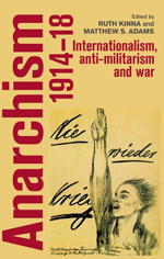 Anarchism, 1914–18 Internationalism, anti-militarism and war