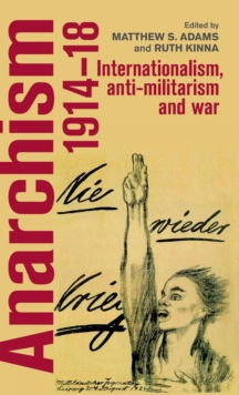 Anarchism, 1914-18 : Internationalism, Anti-Militarism and War